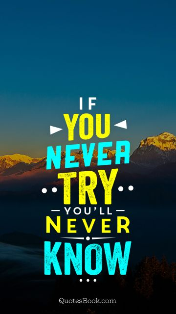 Motivational Quote - If you never try you'll never know. Unknown Authors