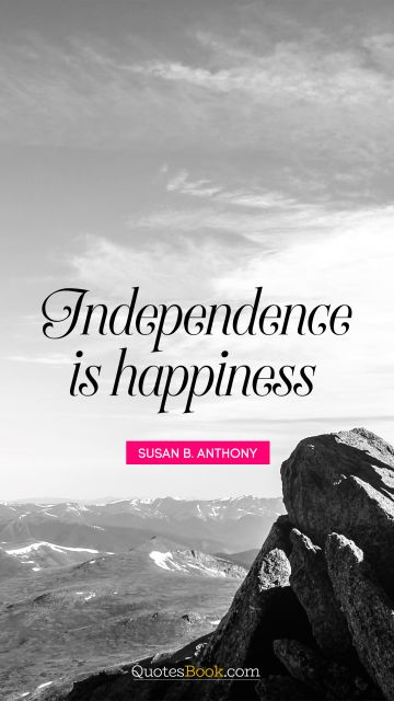 Independence is happiness