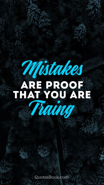 RECENT QUOTES Quote - Mistakes are proof that you are traing