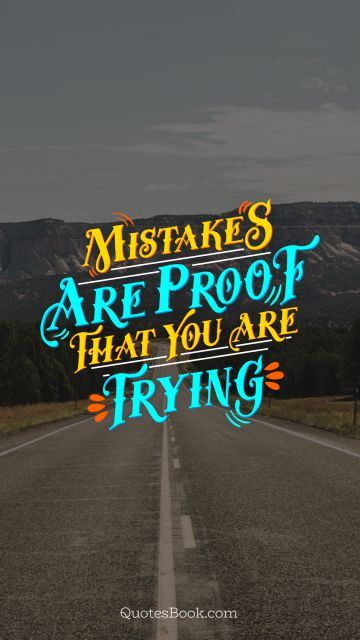 POPULAR QUOTES Quote - Mistakes are proof that you are trying. Unknown Authors