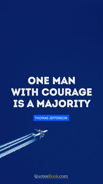 Motivational Quote - One man with courage is a majority. Thomas Jefferson