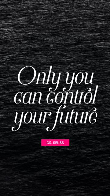 Motivational Quote - Only you can control your future. Dr. Seuss