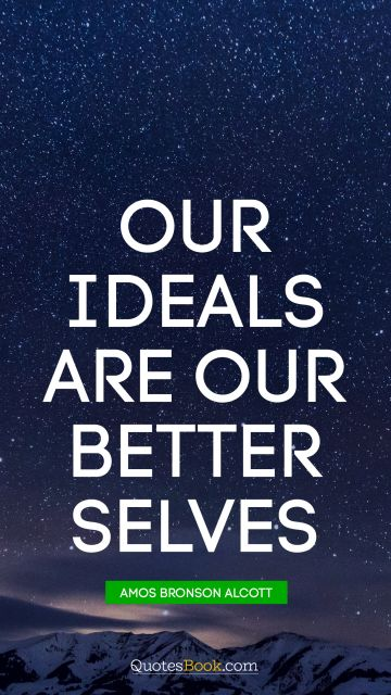 Our ideals are our better selves