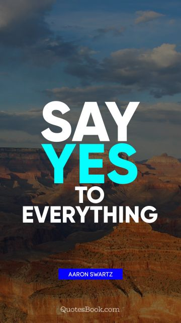 Motivational Quote - Say yes to everything. Aaron Swartz