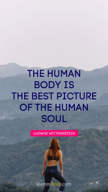The human body is the best picture of the human soul