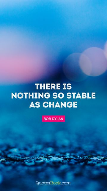 There is nothing so stable as change