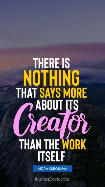 There is nothing that says more about its creator than the work itself