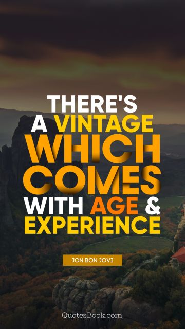 There's a vintage which comes with age and experience