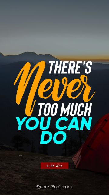 QUOTES BY Quote - There's never too much you can do. Alek Wek