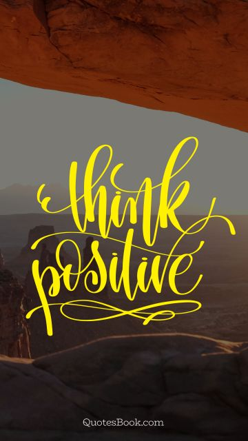 Motivational Quote - Think positive. Unknown Authors