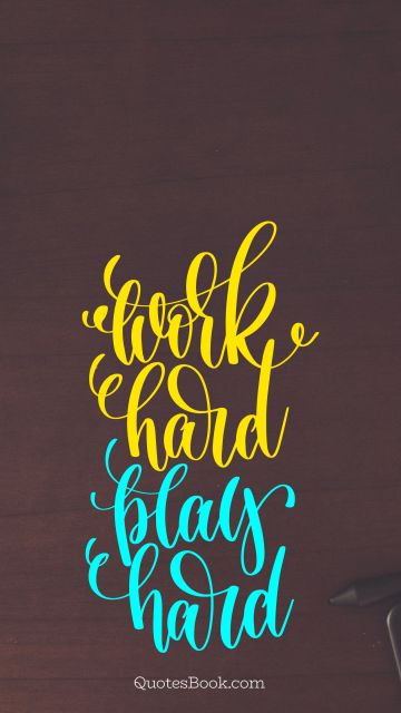 Motivational Quote - Work hard play hard. Unknown Authors
