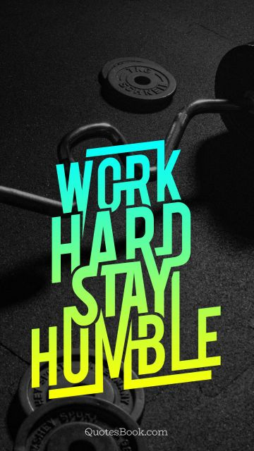 Work hard stay humble