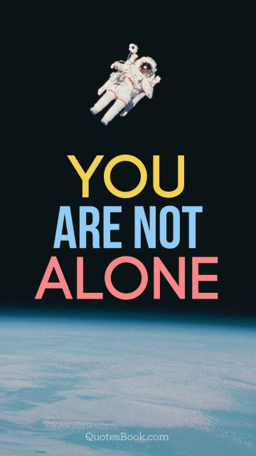POPULAR QUOTES Quote - You Are Not Alone. Unknown Authors