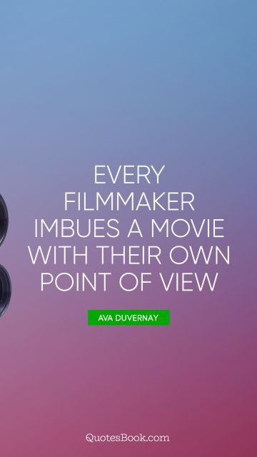 Every filmmaker imbues a movie with their own point of view