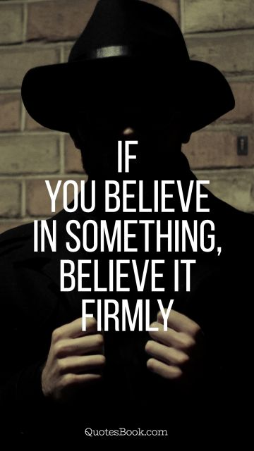 Movies Quote - If you believe in something, believe it firmly. Tony Mendez