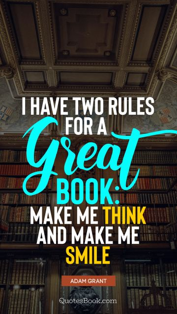 I have two rules for a great book: make me think and make me smile