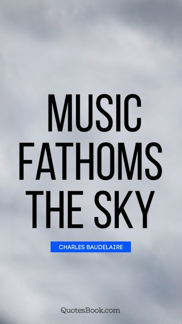 Search Results Quote - Music fathoms the sky. Charles Baudelaire