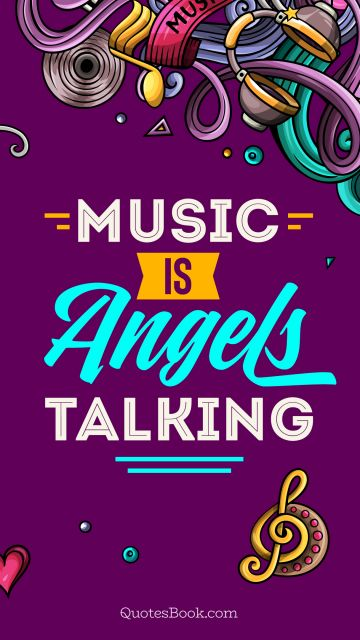 Music Quote - Music is angels talking. Unknown Authors