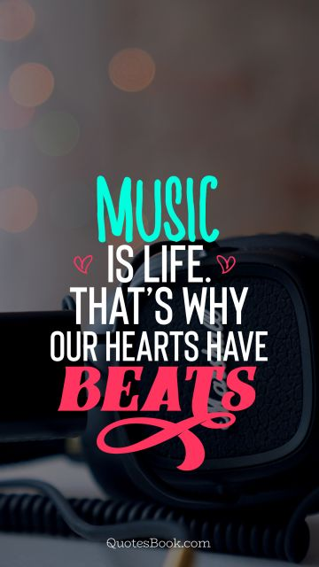 Search Results Quote - Music is life. That's why our hearts have beats. Unknown Authors