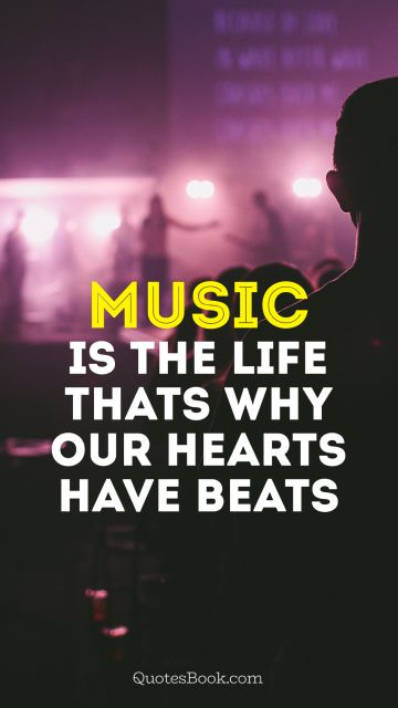 Music Quote - music is the life thats why our hearts have beats. Unknown Authors