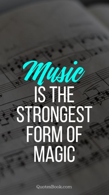 Music Quote - Music is the strongest form of magic. Unknown Authors
