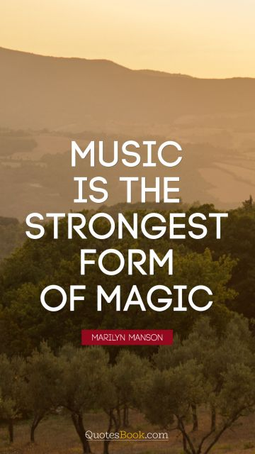 Music Quote - Music is the strongest form of magic. Marilyn Manson