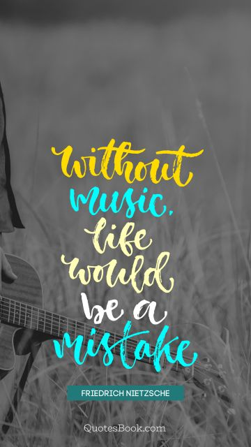 Music Quote - Without music life would be a mistake. Friedrich Nietzsche