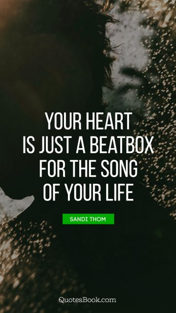 Music Quote - Your heart is just a beatbox for the song of your life. Sandi Thom
