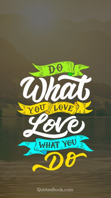 Myself Quote - Do what you love love what you do. Unknown Authors