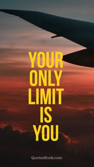Myself Quote - Your only limit is you. Unknown Authors