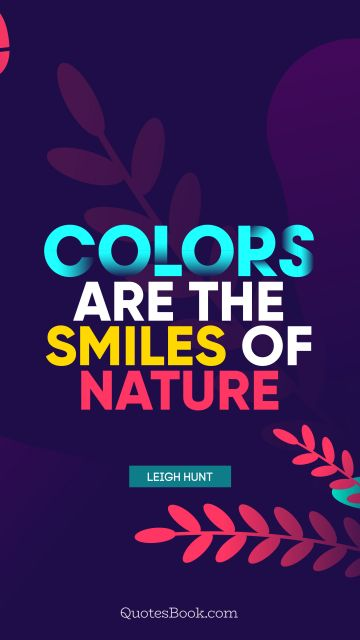 Search Results Quote - Colors are the smiles of nature. Leigh Hunt