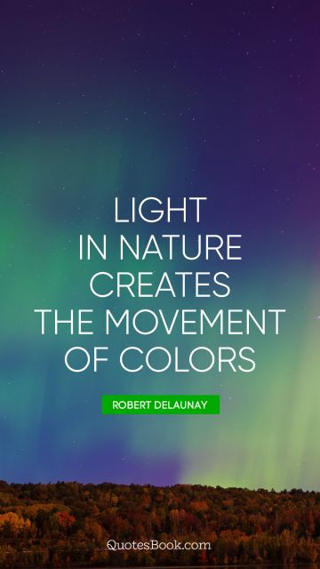 Light in Nature creates the movement of colors
