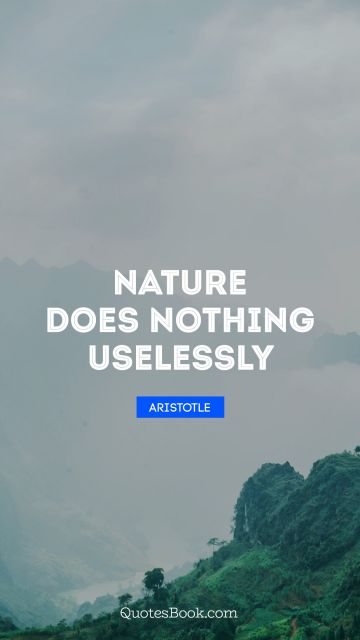 QUOTES BY Quote - Nature does nothing uselessly. Aristotle