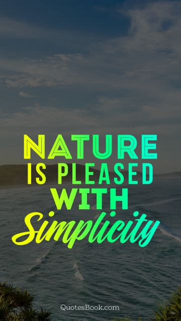 Nature Quote - Nature is pleased with simplicity. Unknown Authors