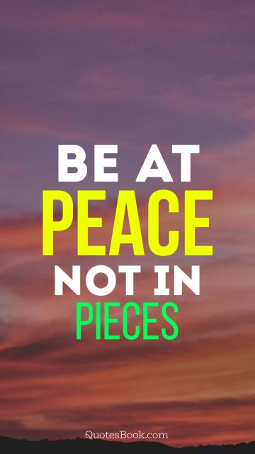 be at peace not in pieces