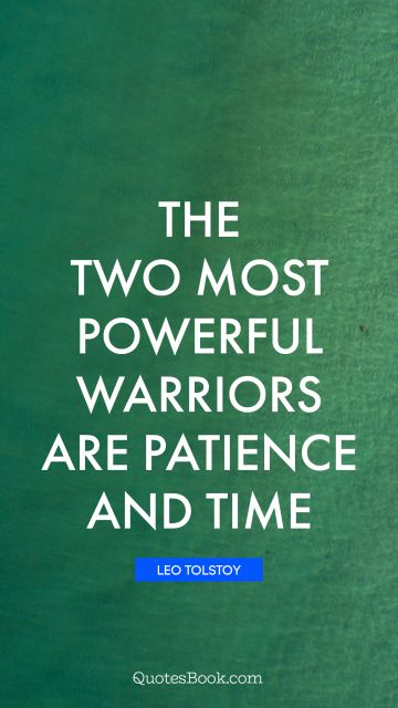 Patience Quote - The two most powerful warriors are patience and time. Leo Tolstoy
