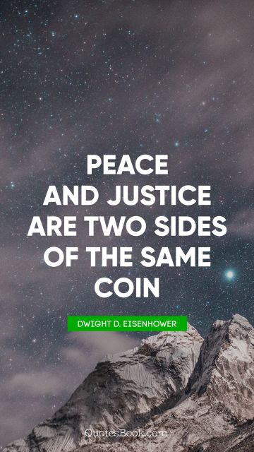Peace Quote - Peace and justice are two sides of the same coin. Dwight D. Eisenhower