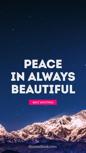 Peace Quote - Peace in always beautiful. Walt Whitman