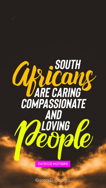 South Africans are caring compassionate and loving people
