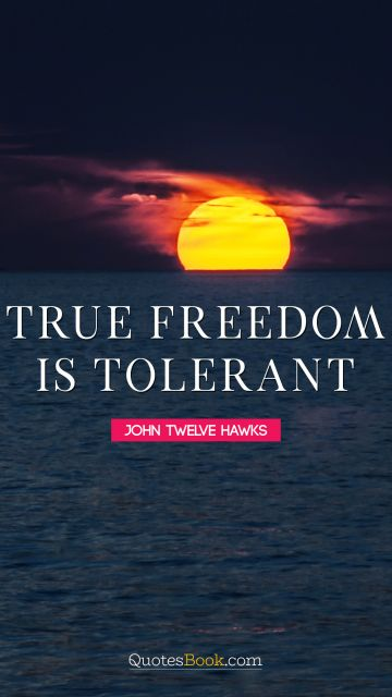 True freedom is tolerant