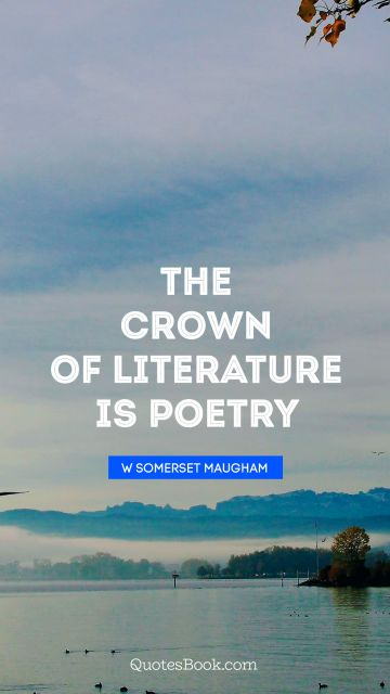 The crown of literature is poetry