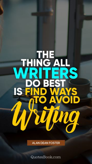 QUOTES BY Quote - The thing all writers do best is find ways to avoid writing. Alan Dean Foster