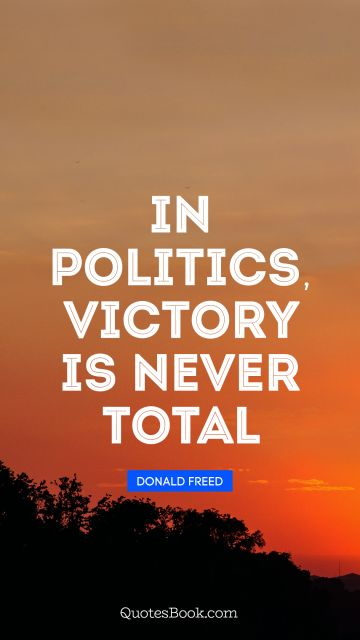 In politics, victory is never total