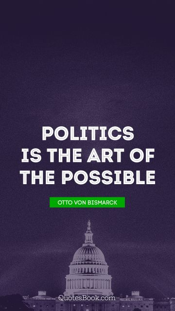 Politics is the art of the possible