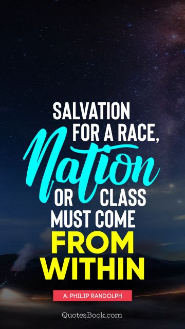 Salvation for a race, nation or class must come from within