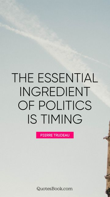 The essential ingredient of politics is timing