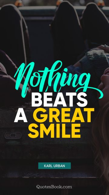 Positive Quote - Nothing beats a great smile. Karl Urban