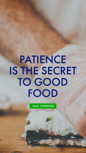 Patience is the secret to good food