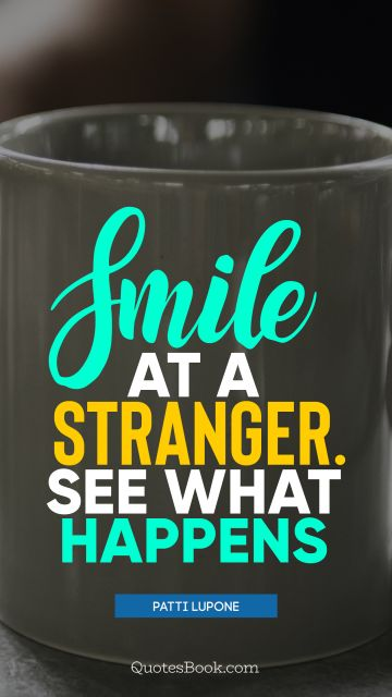 Smile at a stranger. See what happens