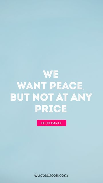 We want peace, but not at any price